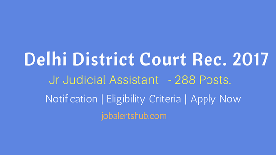 Delhi District Court Recruitment 2017 | Jr Judicial Assistant – 288 Vacancies | Degree + Type Writing | Apply Now