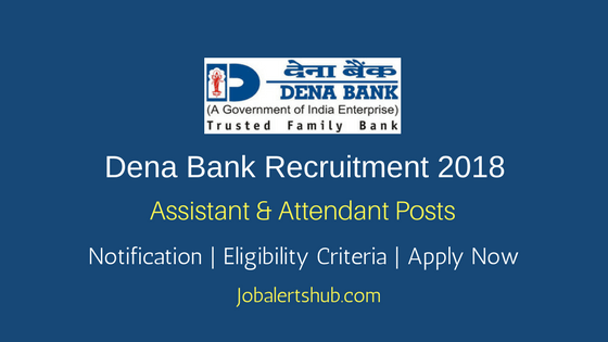 Dena Bank 2018 Office Asst, Attendant & Watchman/Gardener Posts – 05 Vacancies | 7th, 10th Class, Any Degree/ PG | Apply Now
