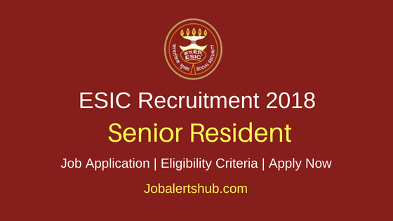 Employees State Insurance Corporation (ESIC) Karnataka 2018 Recruitment Senior Residents, Junior Residents & Tutors Posts – 47 Vacancies | M.B.B.S, PG Degree or Diploma | Walkin