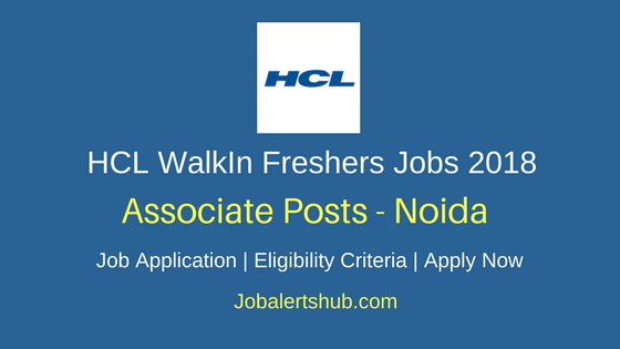 HCL WalkIn Freshers Associate 2018 Vacancies | Noida | Graduation | Interview On:  5th to 6th Mar'18
