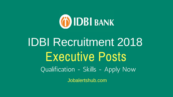 IDBI 2018 Executive Posts For 760 Vacancies | Graduation| Apply Now