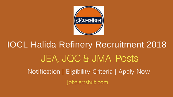 IOCL Halida Refinery 2018 JEA, JQC & JMA Posts – 50 Vacancies | 10th+ ITI, Diploma, B.sc | Apply Now