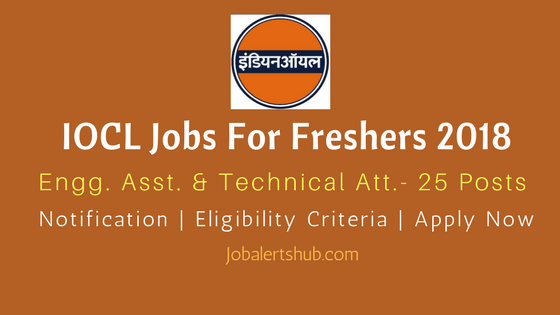 IOCL Jobs For Freshers 2018 | Engineering Assistant & Technical Attendant Posts – 32 Vacancies | 12th/ITI/Diploma | Apply Now