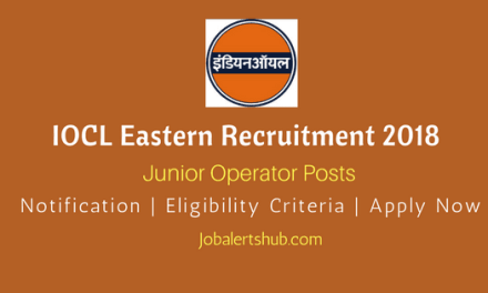 IOCL Junior Operator Recruitment 2018 For 58 Vacancies   Eastern Regions   HSLC   Apply Now