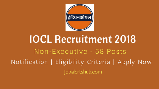 IOCL Recruitment 2018 | Non-Executive – 58 Posts | 10th Diploma and B.sc | Apply Now