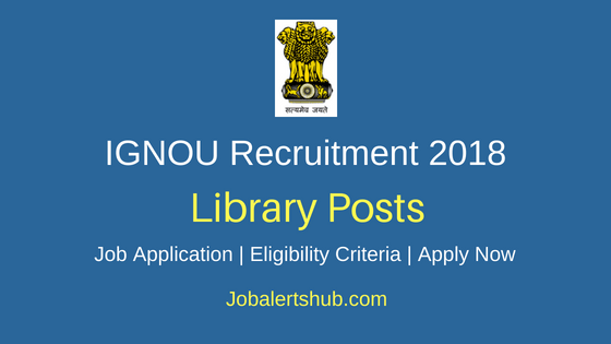 Indira Gandhi National Open University (IGNOU) 2018 Recruitment Project Associate & Trainee Library Posts – 25 Vacancies | Degree, Master Degree | Apply Now