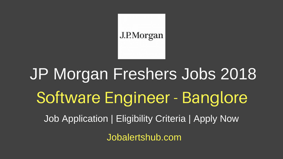 JP Morgan Freshers Software Engineer 2018 Vacancies | Bangalore | Degree/PG | Apply Now