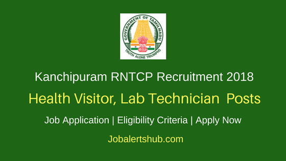 Kanchipuram RNTCP 2018 Health Visitor, Lab Technician & Other Posts – 52 Vacancies | 12th, Degree, MBBS | Apply Now