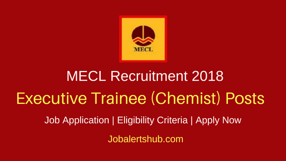 MECL 2018 Executive Trainee Chemist Posts – 10 Vacancies | M.Sc. (Chemistry) | Apply Now