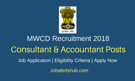 MWCD 2018 Consultant & Accountant Posts – 07 Vacancies   Degree, PG, CA/ CWA   Apply Now