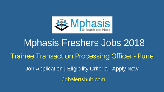 Mphasis Pune 2018 Trainee Transaction Processing Officer Jobs | Any Graduate | Apply Now