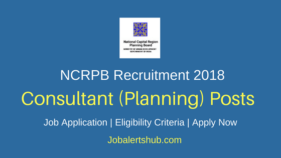 NCRPB 2018 Consultant (Planning) Posts – 10 Vacancies | Degree, PG | Apply Now