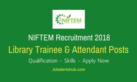 NIFTEM 2018 Library Trainee & Attendant Posts – 04 Vacancies   10+2, M.LISc   WalkIn: 15/03/2018