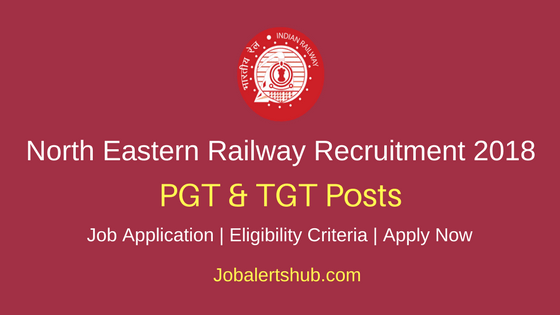 North Eastern Railway 2018 Post Graduate Teacher & Trainee Graduate Teacher Posts – 26 Vacancies |Any Degree, PG, B.Ed | Apply Now
