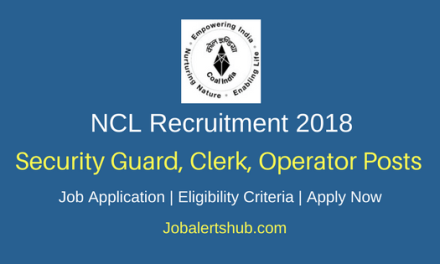 Northern Coalfields Limited 2018 Security Guard, Clerk, Operator Posts – 664 Vacancies | 8th, 10th Class, Any Degree | Apply Now