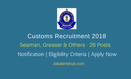 Office of the Commissioner of Customs Recruitment 2018   Seaman, Greaser, Engine Driver & Others – 26 Posts   8th, 10th Class   Apply Now @ www.cbec.gov.in