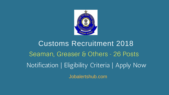 Office of the Commissioner of Customs Recruitment 2018 | Seaman, Greaser, Engine Driver & Others – 26 Posts | 8th, 10th Class | Apply Now @ www.cbec.gov.in