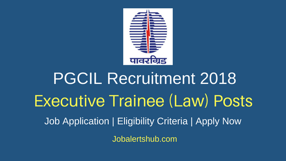PGCIL 2018 Executive Trainee (Law) Posts – 06 Vacancies | LLB + CLAT 2018 | Apply Now