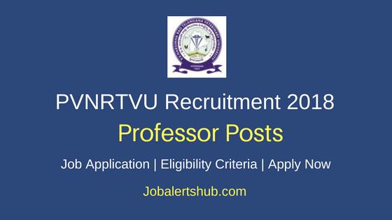 PVNRTVU 2018 Professor, Assistant & Associate Professor Posts – 100 Vacancies | Bachelors/ Masters Degree, Ph.D  | Apply Now