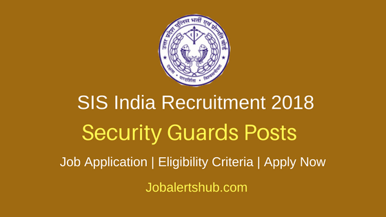 SIS India 2018 Security Guards Posts – 300 Vacancies | High School | Apply Now