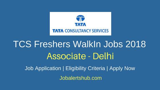 TCS Walkin Delhi Associate Freshers Jobs | Graduate | Walkin: 17th – 18th April'18