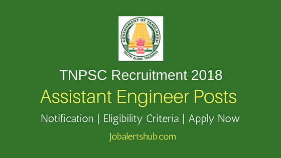 TNPSC Assistant Engineer 2018 – 324 Vacancies | B.E/B.Tech | Apply Now