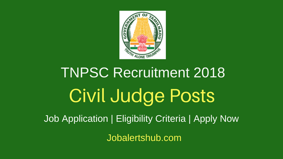 Tamil Nadu Public Service Commission 2018 Civil Judge Posts – 320 Vacancies | Law Degree | Apply Now