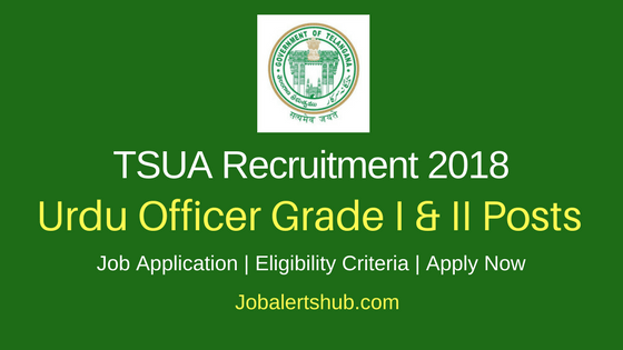 Telangana State Urdu Academy 2018 Urdu Officer Grade I & II Posts – 66 Vacancies | 10th, Graduation | Apply Now
