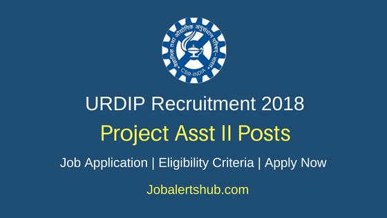 URDIP 2018 Project Asst II Posts – 05 Vacancies   Degree/PG   Apply Now