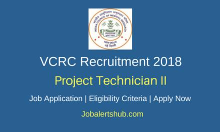 VCRC 2018 Project Technician II Posts – 11 Vacancies   High School, 12th Class, B.Sc   Apply Now