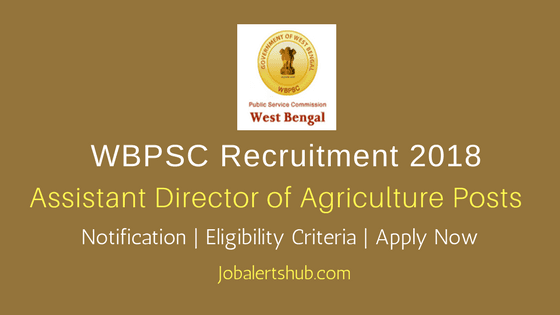 WBPSC 2018 Assistant Director of Agriculture Jobs – 83 Vacancies | Degree In Agriculture| Apply Now