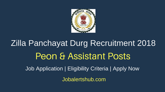 Zilla Panchayat Durg Recruitment 2018 Peon & Assistant Jobs – 04 Posts   8th Class, 10+2, Any Degree   Apply Now