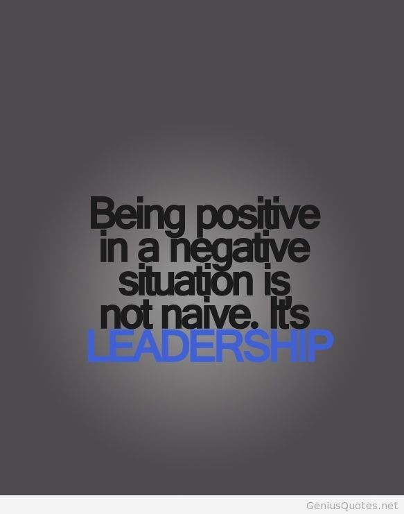 Positive Leadership Quotes Leadership quote : Being positive #leadership #quote. I'd love to  Positive Leadership Quotes