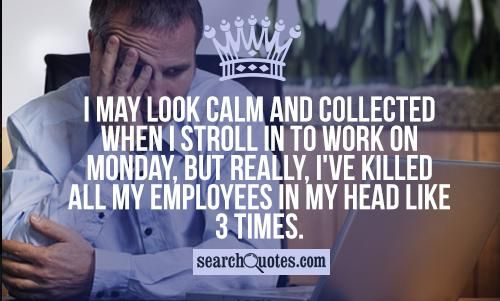 Work Quote I May Look Calm And Collected When I Stroll In To Work