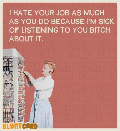 Work Quote If You Hate Your Job So Much Dont Tell Me You Know