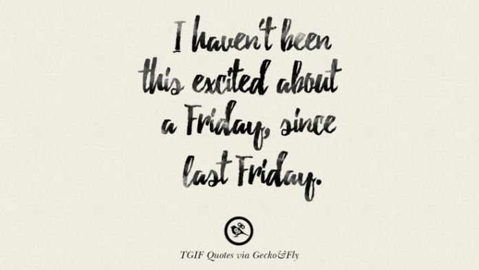 Tgif Quotes Simple Work Quote I Haven't Been This Excited About A Friday Since Last