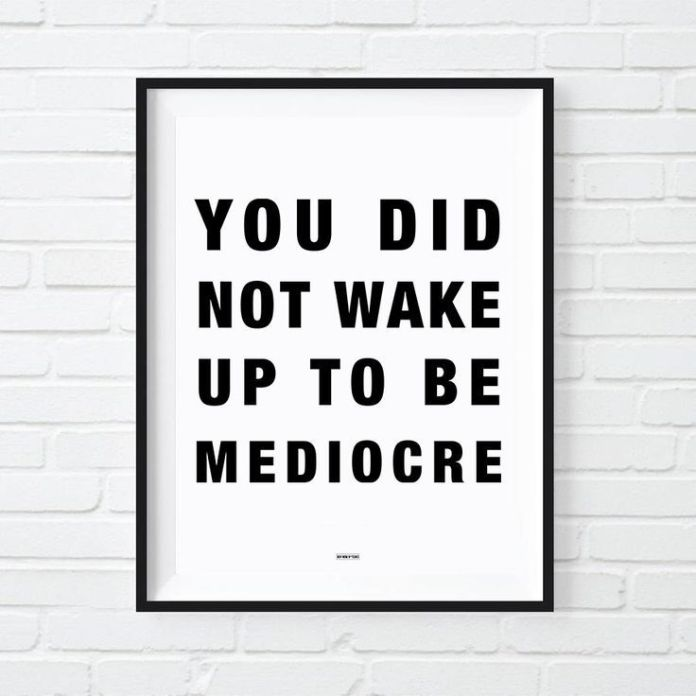 Badass Motivational Quotes Work Quotes : You Did Not Wake Up Today To Be Mediocre Print  Badass Motivational Quotes