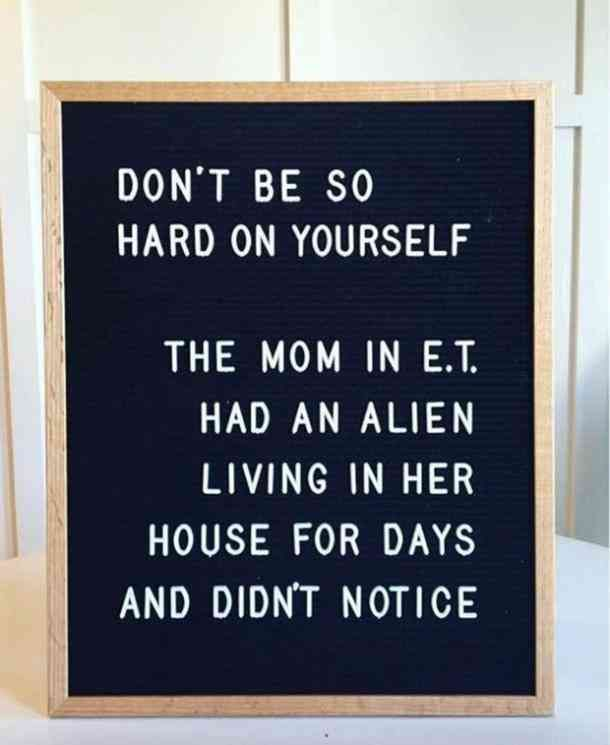 Work Quotes Dont Be So Hard On Yourself The Mom In Et Had An
