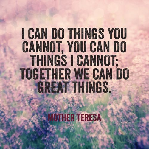 Work Quotes Togetherness A Quote By Mother Teresa Something