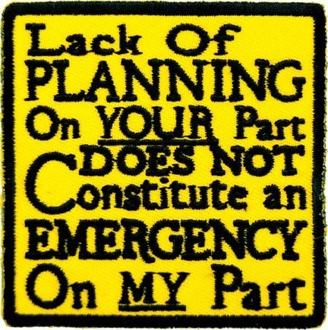 Work Quote Lack Of Planning Not An Emergency Patch Funny Patches