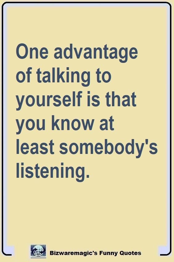 Work Quote One Advantage Of Talking To Yourself Is That You Know