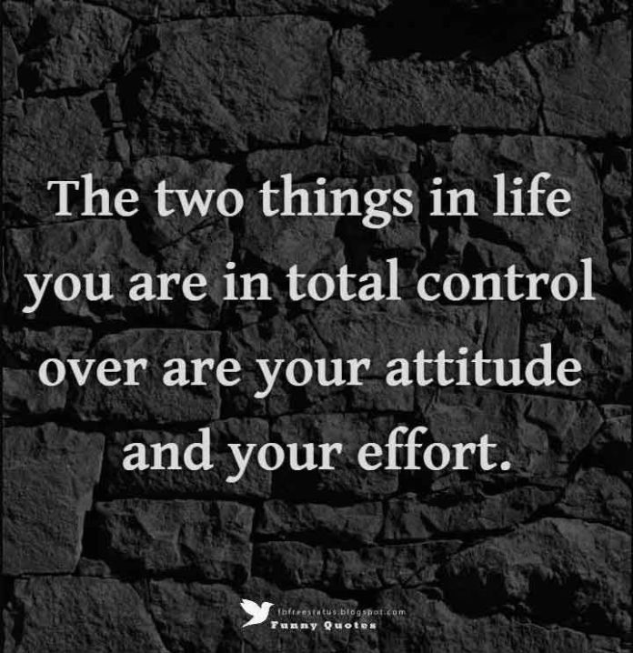 Work Quotes The Two Things In Life You Are In Total Control Over