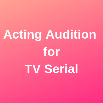 Acting Audition for TV Serial