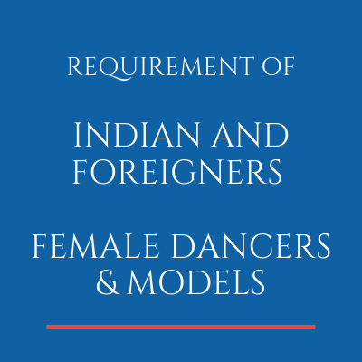 REQUIREMENT OF INDIAN AND FOREIGNERS FEMALE DANCERS & MODELS