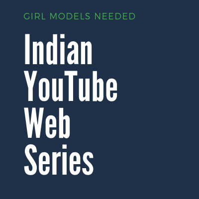 girl models needed Indian YouTube Web Series