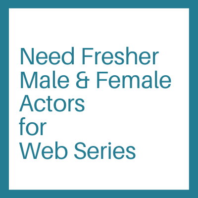 Need Fresher Male & Female Actors for Web Series