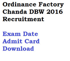 ordinance factory chanda admit card download exam date hall ticket dbw ofc 2016 expected