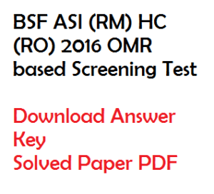 bsf asi rm hc ro 2016 solved question paper download pdf answer key omr screening test