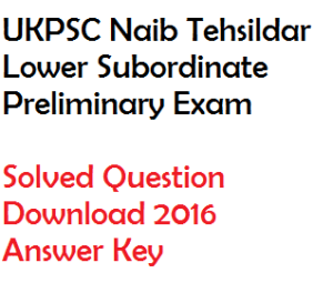 ukpsc naib tehsildar lower subordinate preliminary solved question paper download answer key 2016