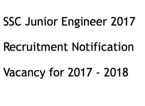 ssc je recruitment notification 2017 junior engineer vacancy application form eligibility criteria staff selection commission